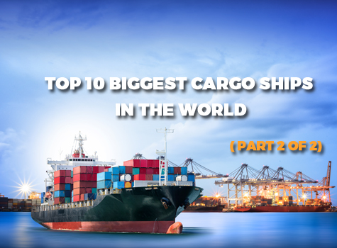 Top 10 Biggest cargo ships in the World (Part 2 of 2)